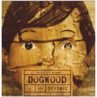 "Dogwood ""Seismic"" (Producer/Engineer)"