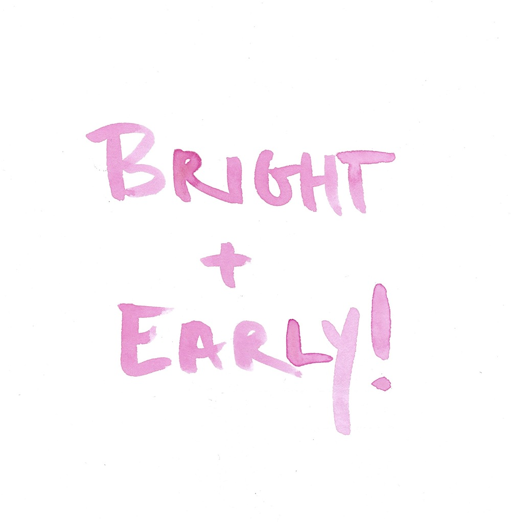 """Bright + Early!"""