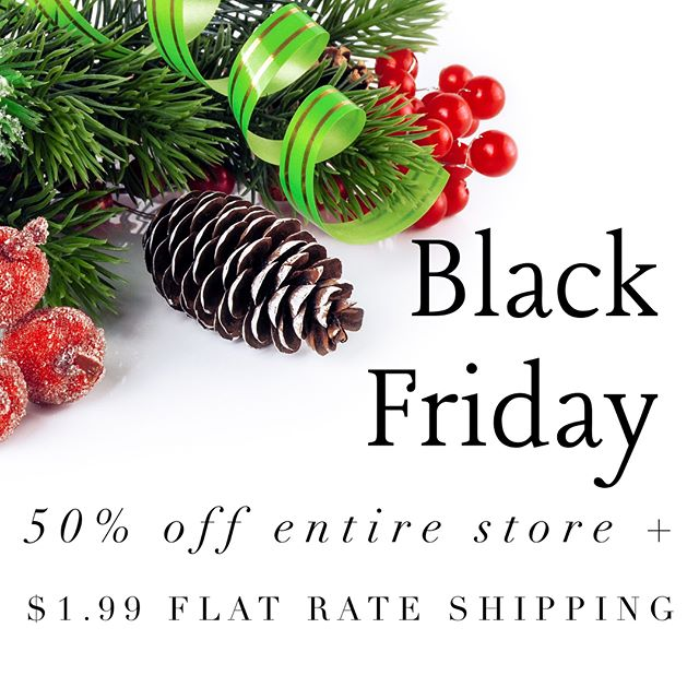 NOW through Tuesday, November 28th use code: BF2017 and get 50% off our entire store + $1.99 flat rate shipping on every order🎉🎄❤️