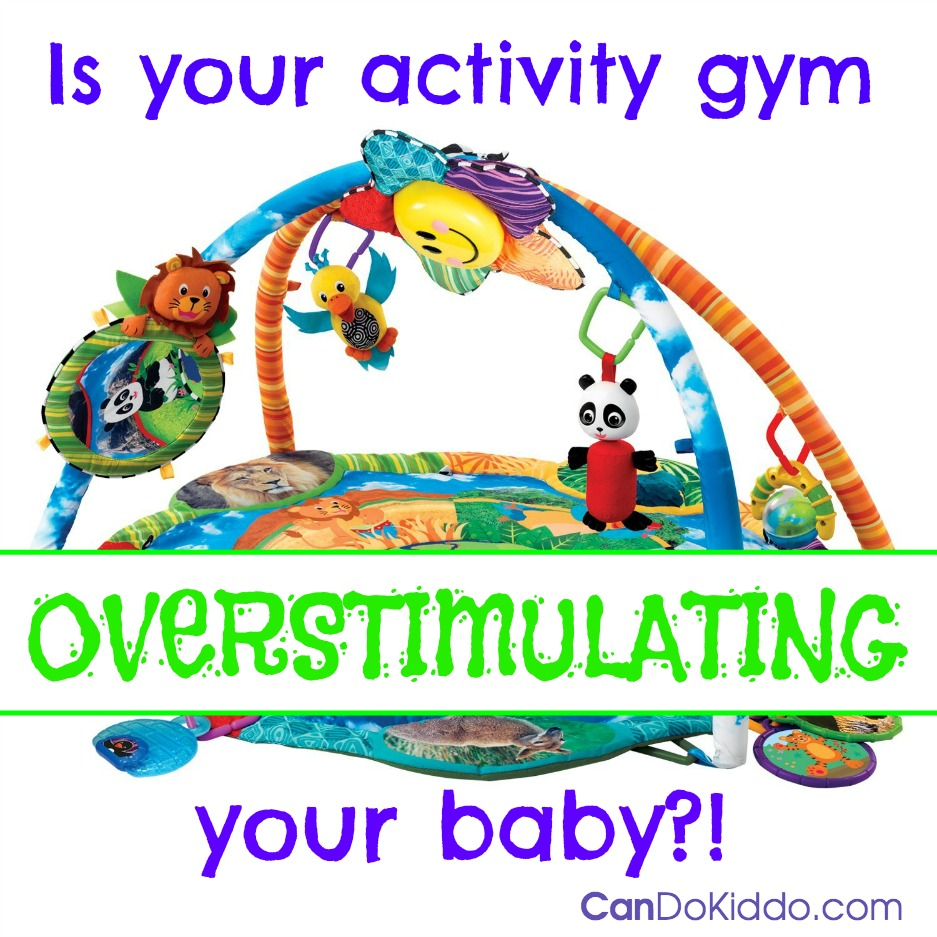 Modify your activity gym to match babies visual skills. CanDo Kiddo