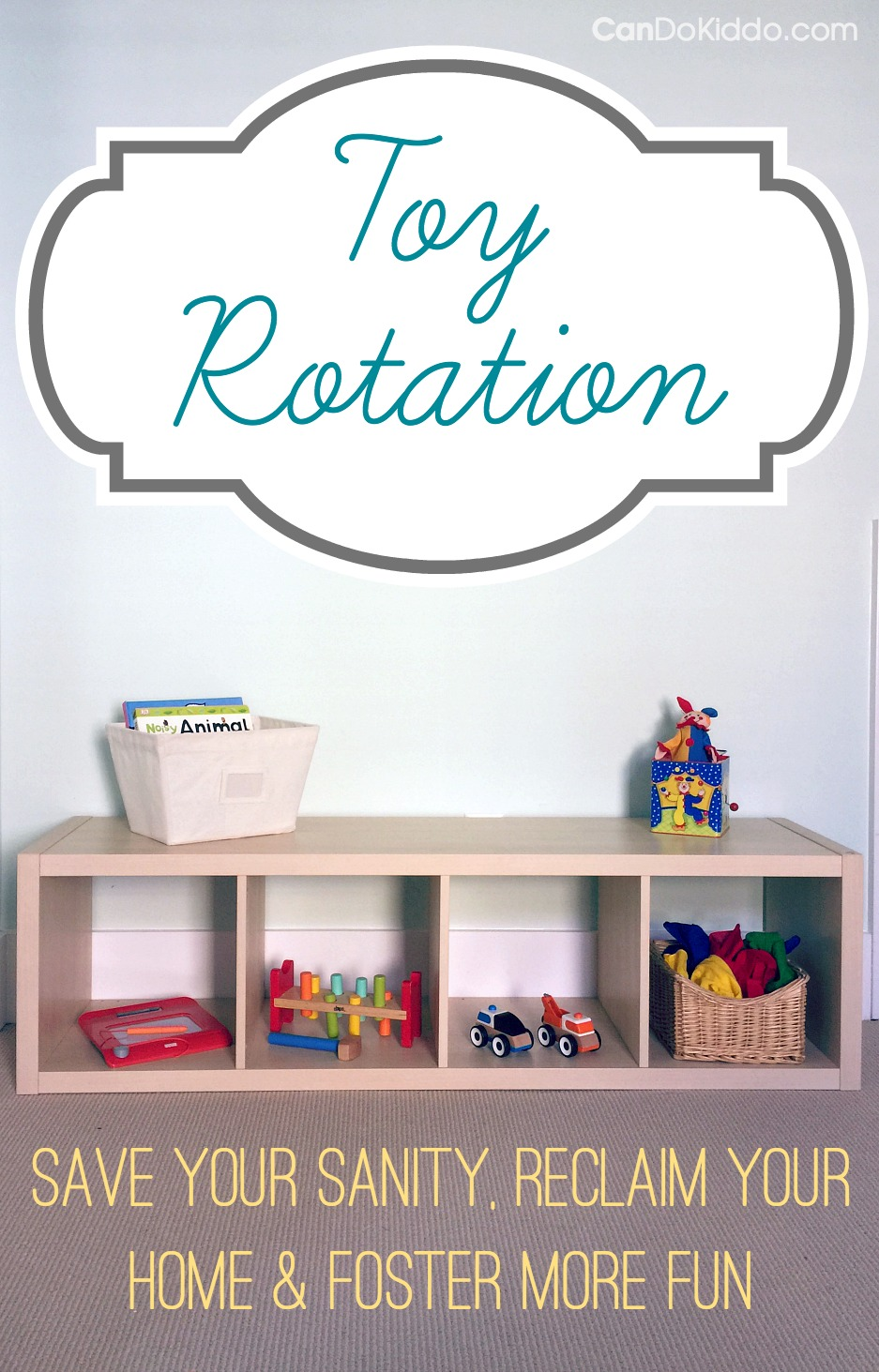 Toy rotation - Simple steps to save your sanity and foster more fun with less stuff. CanDo Kiddo