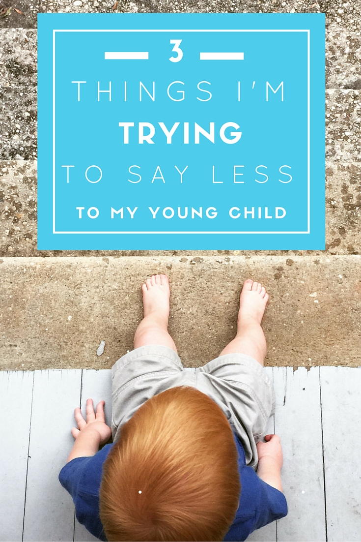 Intentional Parenting: 3 Things I'm Trying To Say Less To My Young Child. CanDoKiddo.com