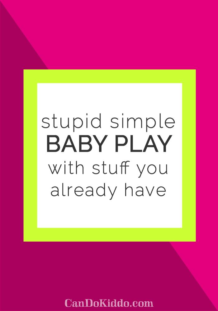 No frills, no prep ways to entertain your baby. CanDoKiddo.com