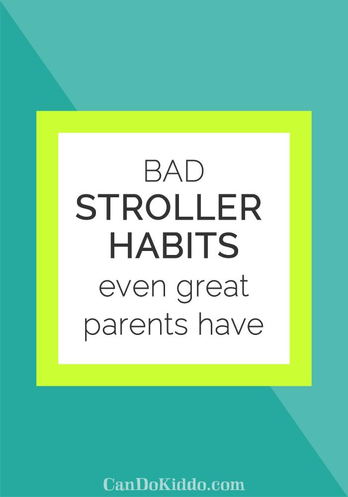 bad stroller habits