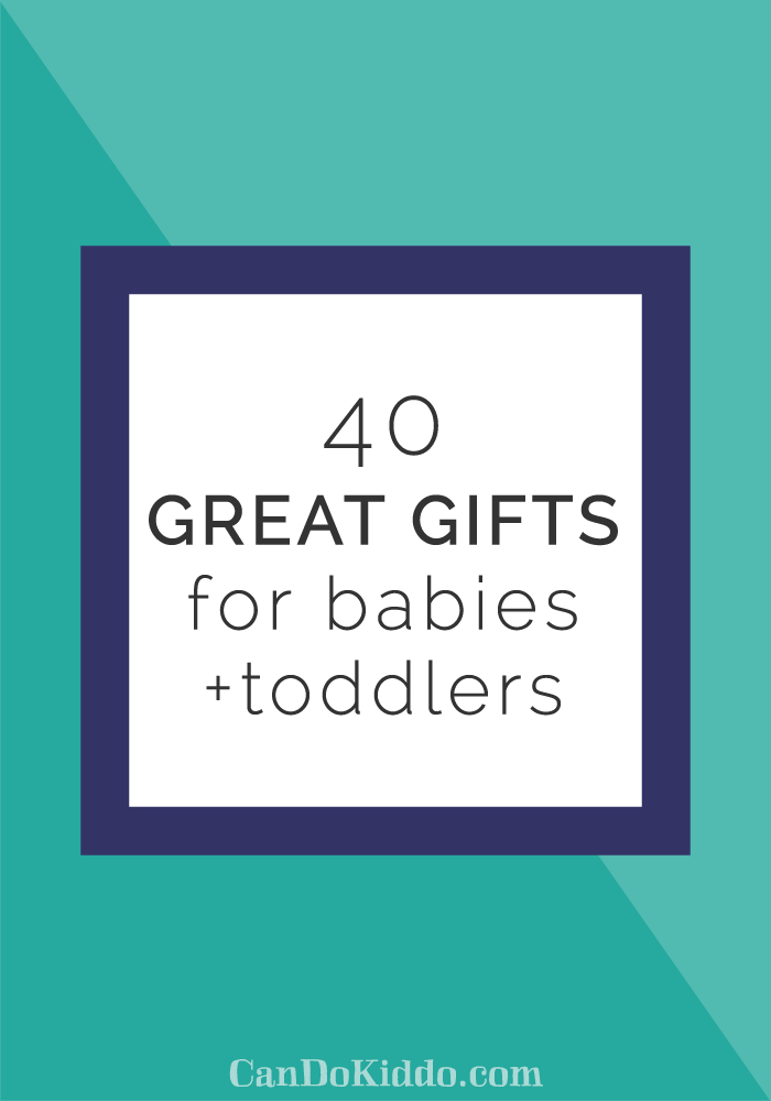 40 great gifts for babies and toddlers