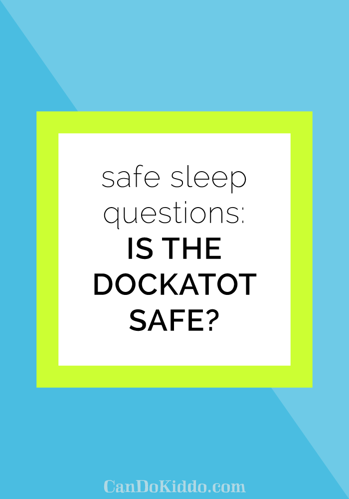Is the Dockatot Safe. CanDoKiddo.com