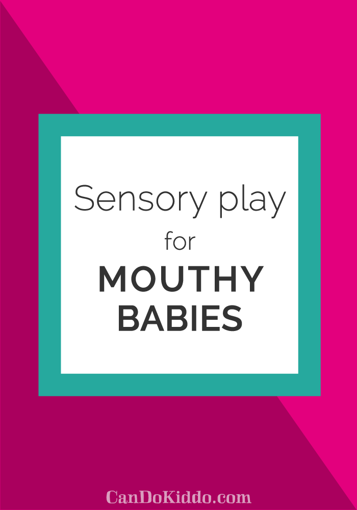 Sensory Play For Babies Who Put Everything In The Mouth
