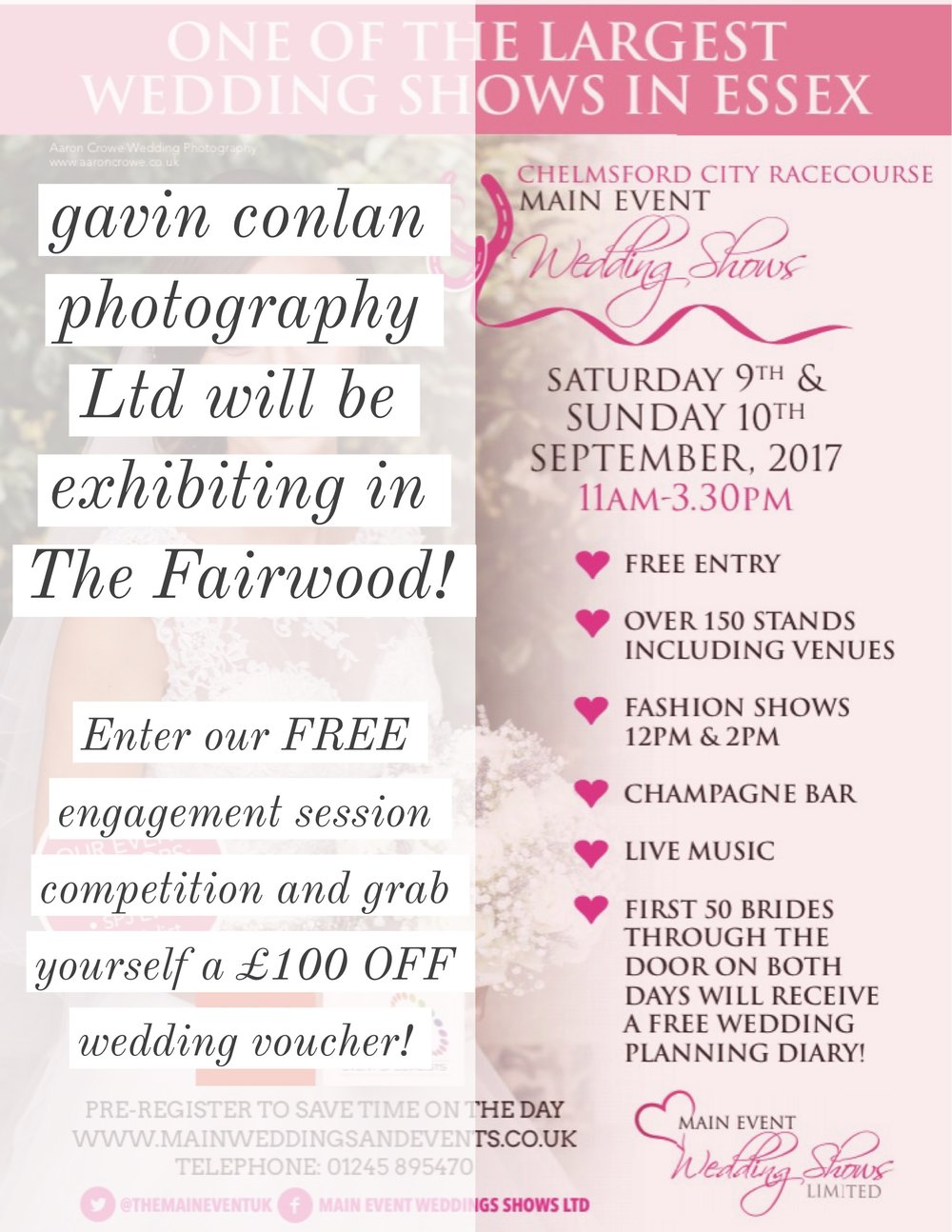 gavin conlan photography Ltd is exhibiting in The Fairwood during the Chelmsford City Racecourse wedding show hosted by Main Event Weddings.  Wedding show is the 9th and 10th September 2017 in Essex.
