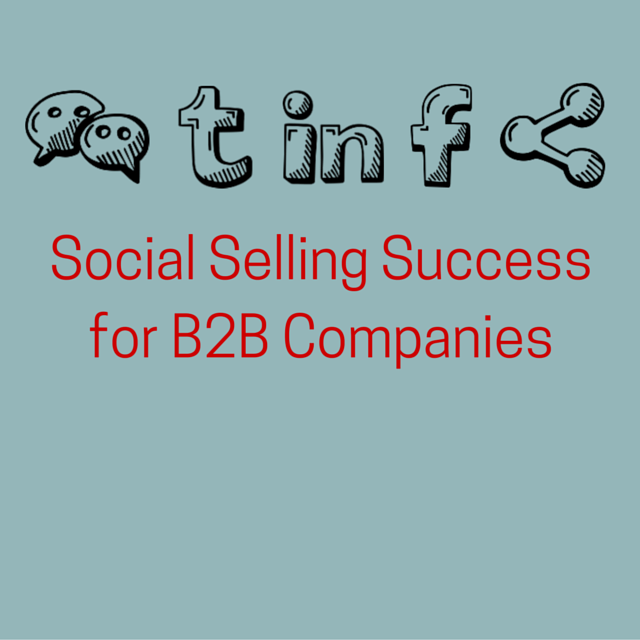 Social Selling Success for B2B Companies. [Slide Deck]