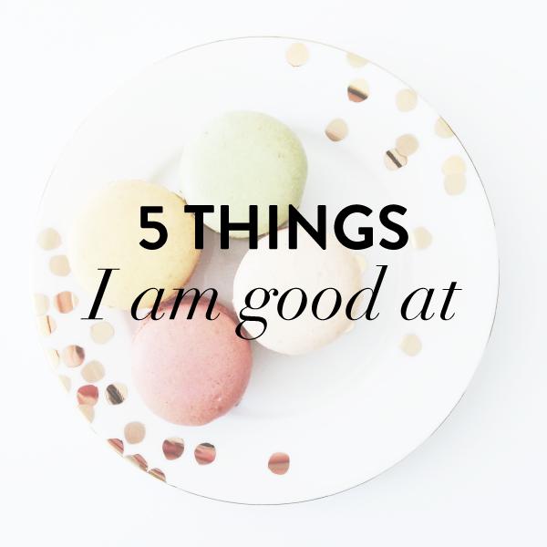5 things I am good at