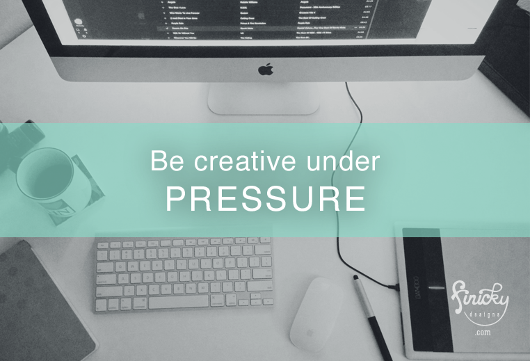Be Creative Under Pressure | Finicky Designs