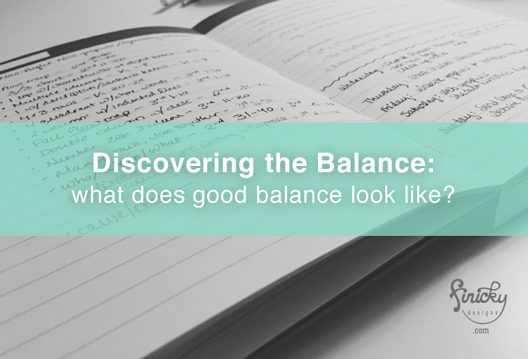 Discovering the Balance: Part 1- What does good balance look like? | finicky designs