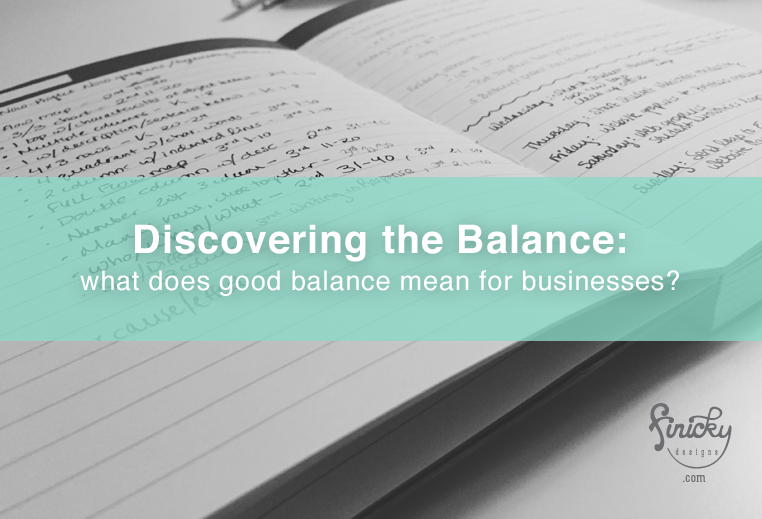 Discovering the Balance: Part 2, what does good balance mean for businesses? | finicky designs
