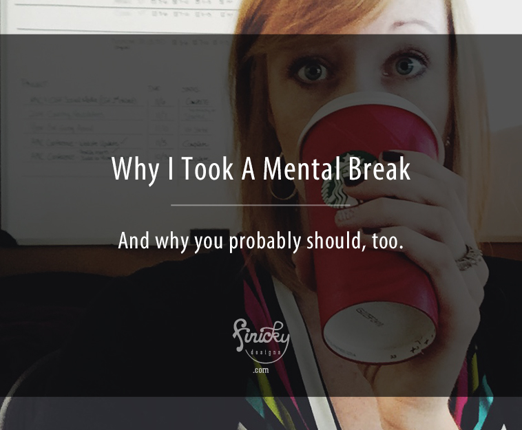 Why I took a mental break—and why you probably should, too. | finicky designs