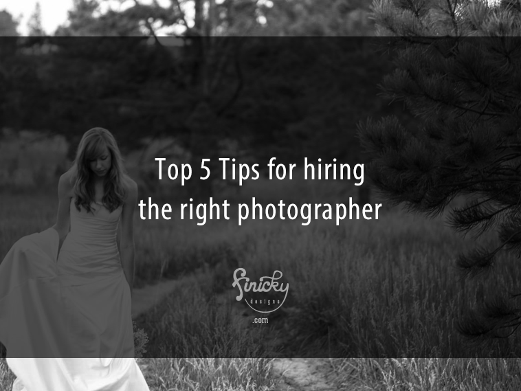 Top 5 Tips for Hiring the Right Photographer