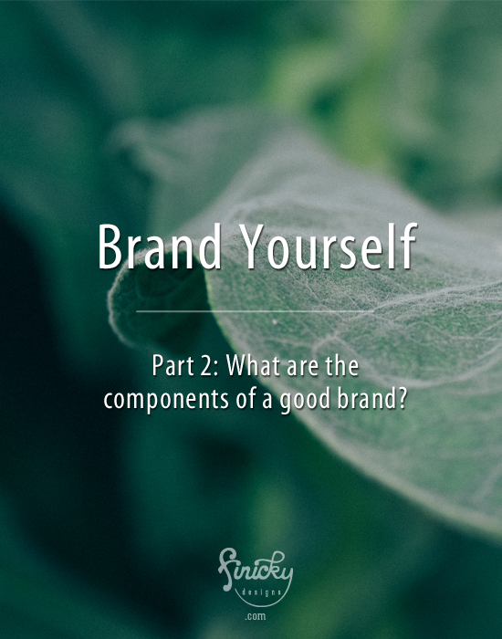 Brand Yourself: Part 2: What are the components of a good brand?