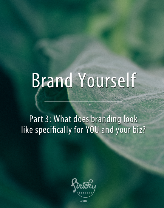 Brand Yourself: Part 3—What does branding look like specifically for YOU and your biz? Plus a FREE worksheet for figuring out if you NEED a brand update!