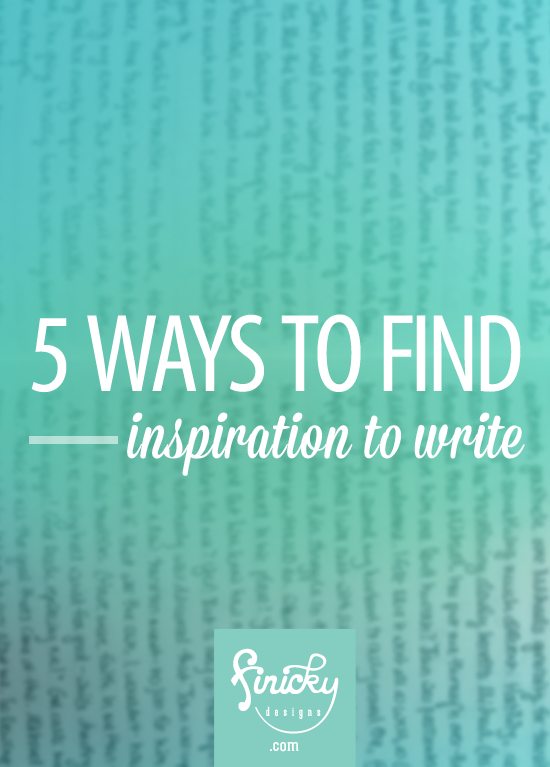 5 Ways to Find Inspiration to Write | Finicky Designs