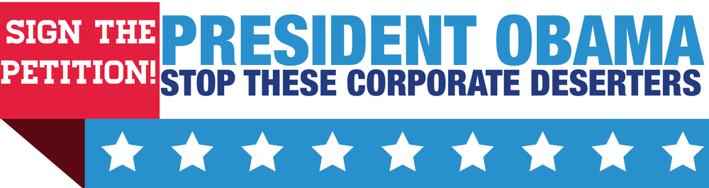 Take a stand today and tell President Obama to take Executive Action to stop corporate deserters from dodging taxes.