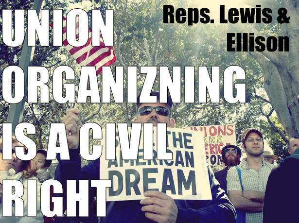 Reps. John Lewis and Keith Ellison have taken a stand with a new Bill that would make union organizing a civil right.