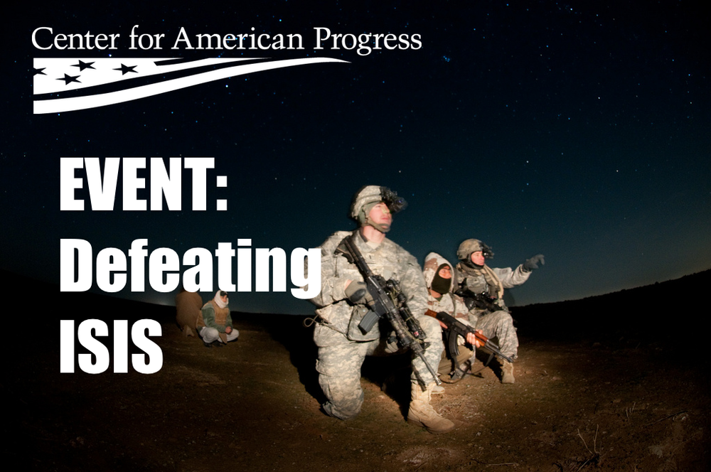 Image  Source .  Center for American Progress recently held an  event ,Defeating ISIS Building a Framework to Support a Reliable and Effective Opposition to Assad and ISIS. Check out the link for full video of the event.