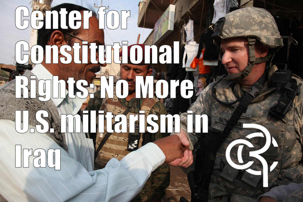 Image  Source .   The Center for Constitutional Rights  weighs in on the conscience of U.S. engagement in conflict in Iraq.