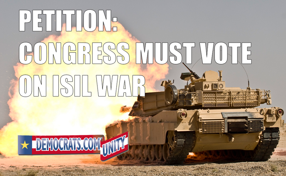Image  Source .  Democrats.com have  posted a petition  asking for Congressional authorization as an important step in conflict against ISIS/ISIL.
