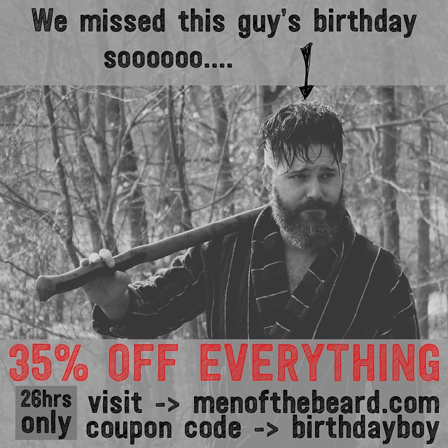 With all of the hustle and bustle of the Holiday Season, we totally dropped the ball on our guy's birthday. To make up for it, between right now and tomorrow at midnight, we're gifting you 35% off our entire inventory of kickass beard oils.  Click the link to choose your bottle of awesome. When you checkout, use the coupon code: birthdayboy  http://www.menofthebeard.com/store ‪#beardoil‬ #beard #lumbersexual #menofthebeard‬