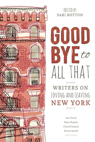 [image description: the book cover of Goodbye to All That: Writers on Loving and Leaving New York. The left side of the book cover has a drawing of a multi-story apartment building covered in brick and with windows and fire escape ladders. The right side of the page has the book title and a short list of writers included in the anthology.]