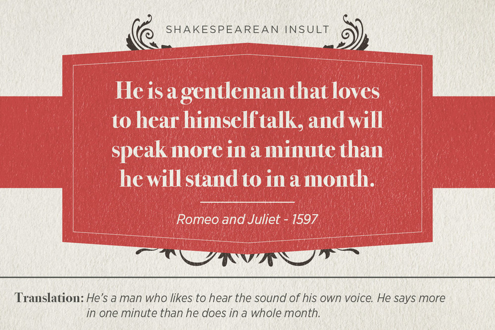 "[image description: infographic with the Shakespearean insult: ""He is a gentleman that loves to hear himself talk, and will speak more in a minute than he will stand to in a month.]"