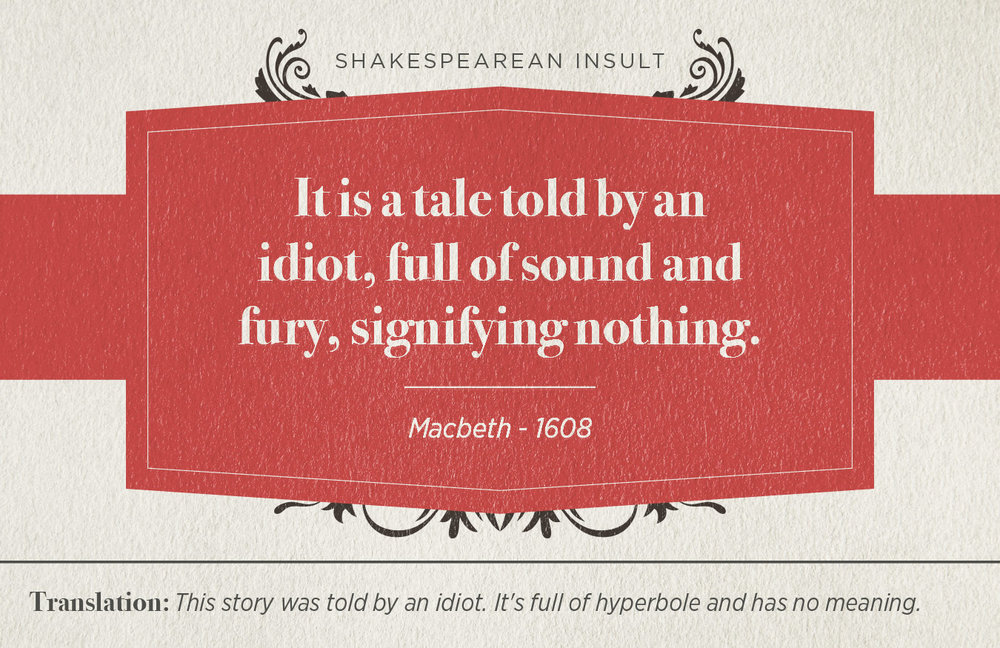 "[image description: an infographic with the Shakespearean insult: ""It is a tale told by an idiot, full of sound and fury, signifying nothing.""]"