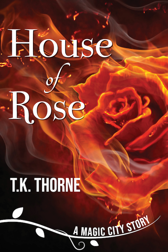 [image description: The book cover of House of Rose. The background is a rose made out of flames with the title in white text at the top. At the bottom is the name of the series: A Magic City Story.