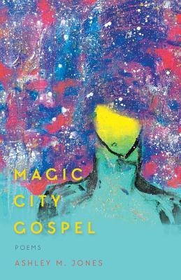[image description: The book cover of Magic City Gospel. An abstract painting of a black woman with an afro. Her face is yellow, her skin is teal, and her hair is blue, purple, pink, and white.]
