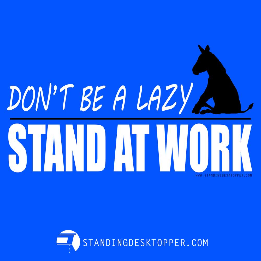 StandingDeskTopper_Do_Not_Be_Lazy.jpg