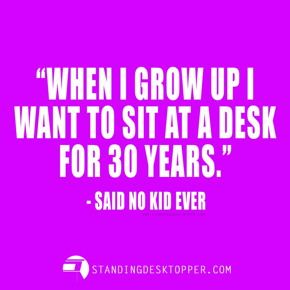 StandingDeskTopper_Said_No_Kid_Ever.jpg