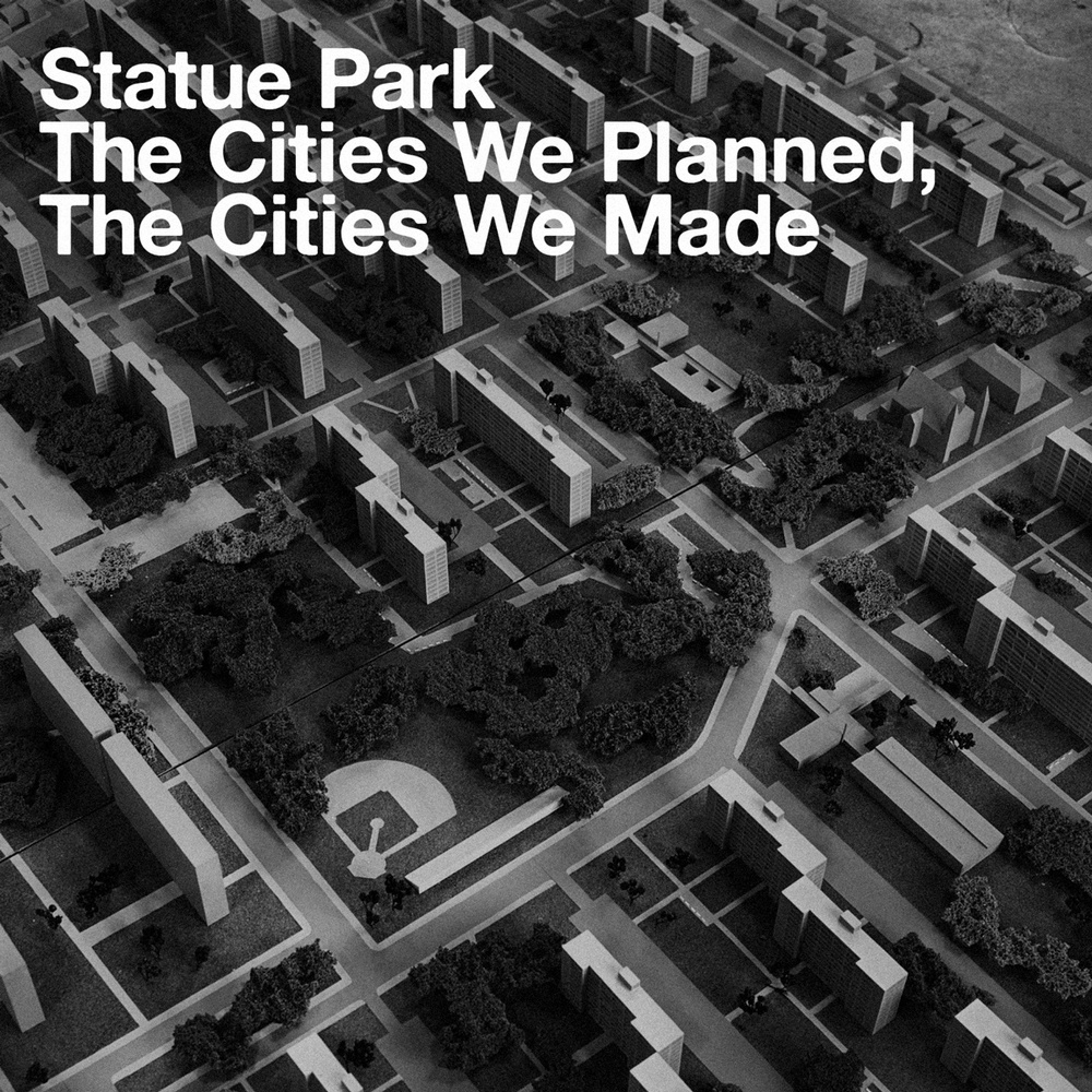 Statue Park - The Cities We Planned, The Cities We Made