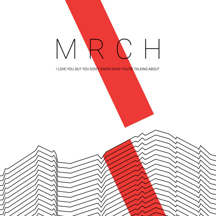 Copy of MRCH - I Love You, but You Don't Know What You're Talking About