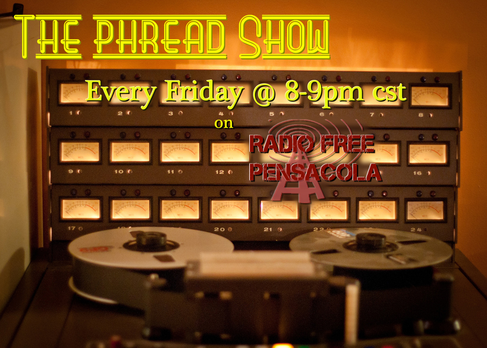 The phread Show - Fridays 8-9pm cst - Mostly guitar driven Indie rock with a sprinkle of electronica and Pensacola locals. Don't be surprised if the playlist tends to be East Coast heavy. Your mom loves it.