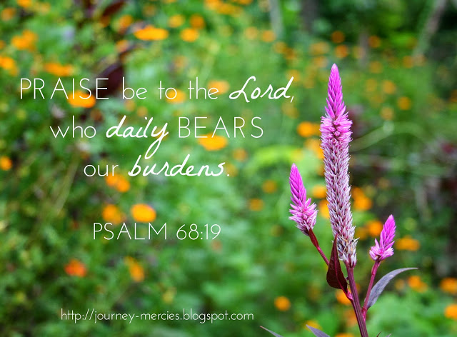 Psalm 68:19 - Praise God, who daily bears our burdens. Scripture graphic from Journey Mercies.