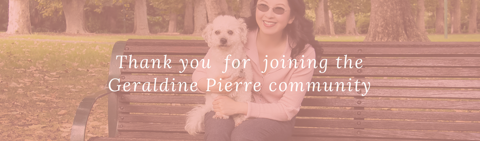 Thank you for joining the Geraldine Pierre community