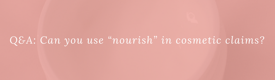 """Q&A: Can you use """"nourish"""" in cosmetic claims?"""