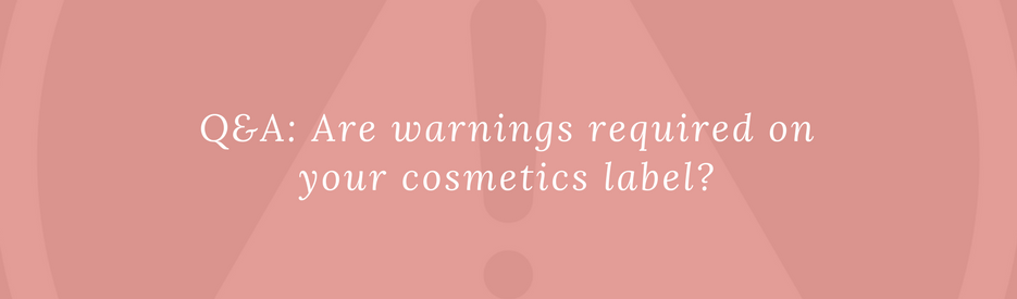 Q&A: Are warnings required on your cosmetics label?