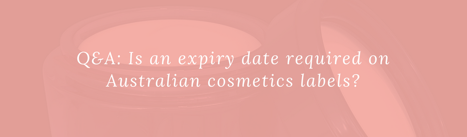 Q&A: Is an expiry date required on Australian cosmetics labels?