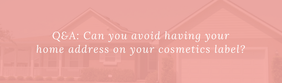 Q&A: Can you avoid having your home address on your cosmetics label?