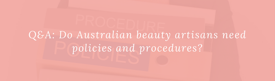 Q&A: Do Australian beauty artisans need policies and procedures?