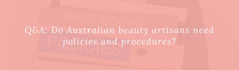 Q&A: Do Australian beauty artisans need policies and procedures?