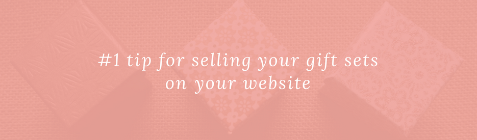 #1 tip for selling your gift sets on your website