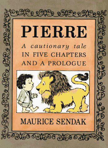 Pierre , my favorite Maurice Sendak.