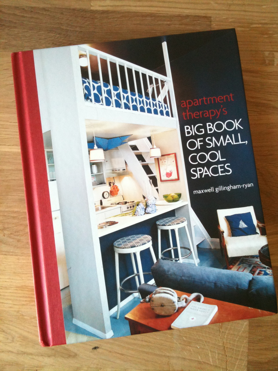 It's here it's here!   My former apartment (The SS Waverly) on the cover of Apartment Therapy's new   Big Book of Small, Cool Spaces