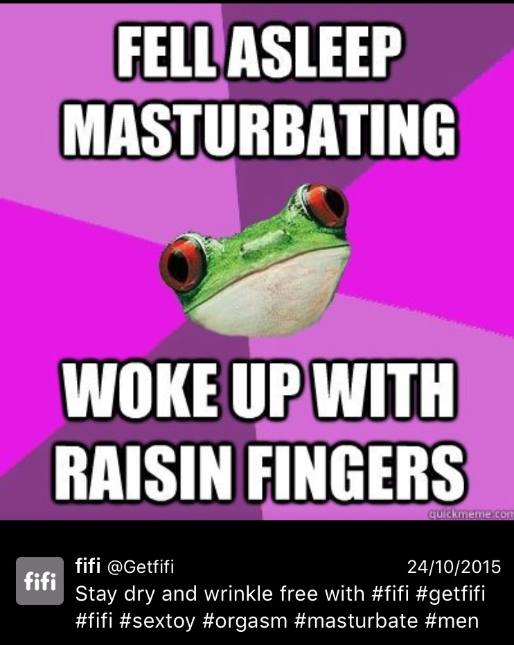And here we have  Bachelorette Frog ...and for once your meme makes sense. And then there's the caption. Why the fuck would a dude have to worry about pruney fingers if he fell asleep after masturbating!? He wouldn't! Because this meme is about WOMEN FIFI! The fuck is a vagina owner going to do with a Fifi?! You fucking moron.